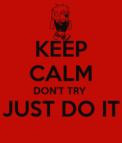 keep-calm-don-t-try-just-do-it